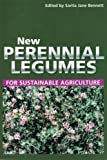 New Perennial Legumes for Sustainable Agriculture, Sarita J. Bennett, 1920694064