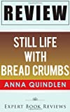 Still Life with Bread Crumbs: by Anna Quindlen -- Review, Expert Reviews, 1495983110