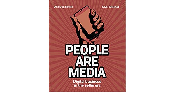 People are media: How the Digital changes Customer behaviour (English Edition) eBook: Aldo Agostinelli, Silvio Meazza, Marco Montemagno: Amazon.es: Tienda ...