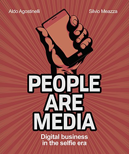 Unlock the secrets of digital business in the selfie era!People Are Media: How The Digital Changes Customer Behaviour by Aldo Agostinelli and Silvio Meazza