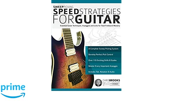 Sweep Picking Speed Strategies for Guitar: Essential Guitar Techniques, Arpeggios and Licks for Total Fretboard Mastery: Amazon.es: Chris Brooks, ...