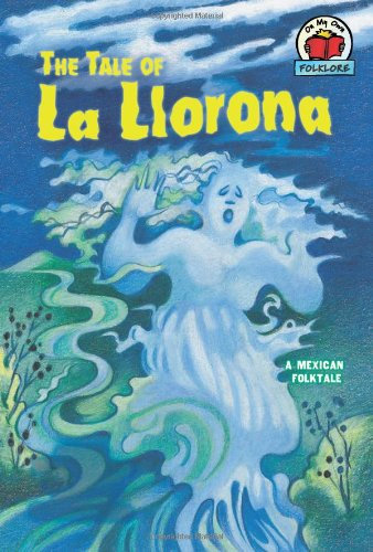 Download The Tale of La Llorona: A Mexican Folktale (On My Own Folklore) ebook