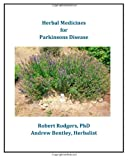 Herbal Medicines for Parkinson's Disease, Robert Rodgers and Andrew Bentley, 1495412423