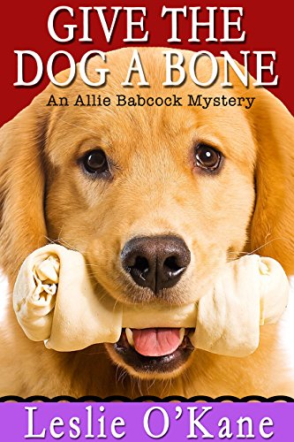 Give the Dog a Bone (Book 3 Allie Babcock Mysteries) (Allie Babcock Mystery)
