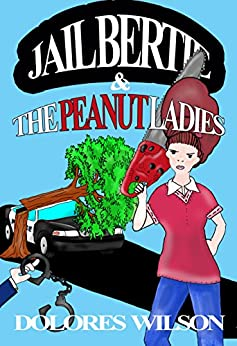 JAIL BERTIE AND THE PEANUT LADIES by [Wilson, Dolores]