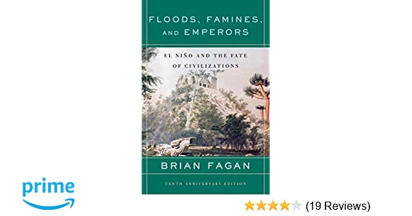 Floods Famines and Emperors El Nino and the Fate of Civilizations