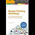 Design Thinking Workshop: The 12 Indispensable Elements for a Design Thinking Workshop