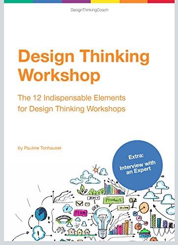 Design Thinking Workshop: The 12 Indispensable Elements for a Design Thinking Workshop (English Edition)