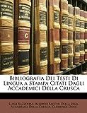 Bibliografia Dei Testi Di Lingua a Stampa Citati Dagli Accademici Della Crusc, Luigi Razzolini and Alberto Bacchi Della Lega, 1148054502