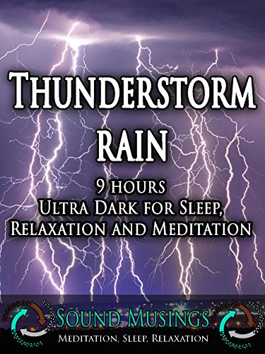 Amazon Com Thunderstorm Rain Ultra Dark Meditation Sleep Relaxation Sound Musings