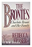 Front cover for the book The Brontës : Charlotte Brontë and her family by Rebecca Fraser