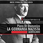 Breve storia del Terzo Reich vol.1: La Germania Nazista: [Short History of Third Reich vol. 1: Nazi Germany] | Piero Di Domenico