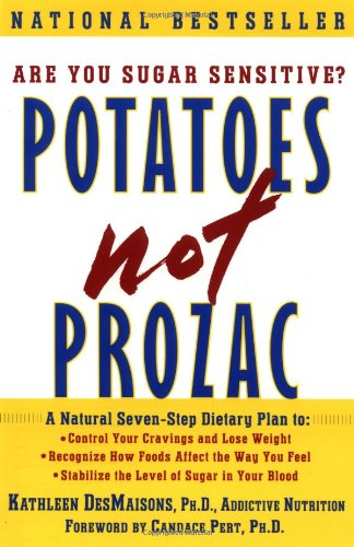 Potatoes Not Prozac, A Natural Seven-Step Dietary Plan to Stabilize the Level of Sugar in Your Blood, Control Your Cravings and Lose Weight, and Recognize How Foods Affect the Way You Feel
