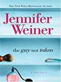 The Guy Not Taken, Jennifer Weiner, 0786293209