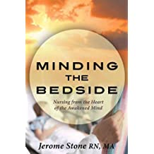 Minding the Bedside: Nursing from the Heart of the Awakened Mind