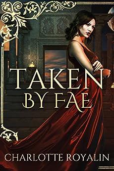 Taken by Fae (Humans vs Fae Book 1) by [Royalin, Charlotte]