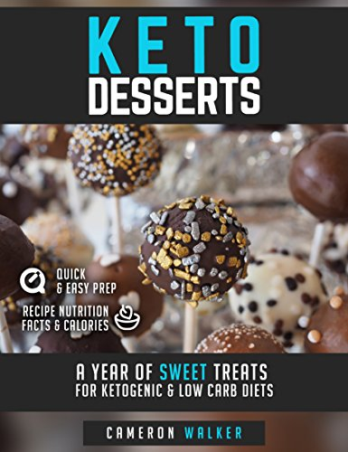 KETO DESSERTS: A year of sweet treats for ketogenic & low carb diets (with nutritional value calculations per recipe) (Ketosis cookbook) by Cameron Walker