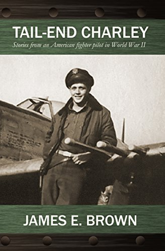 Tail-End Charley: Stories from an American fighter pilot in World War II (Ww2 Fighter Pilots)