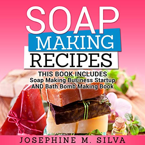 [F.R.E.E] Soap Making Recipes: 2 Manuscripts: Soap Making Business Startup AND Bath Bomb Making Book<br />Z.I.P