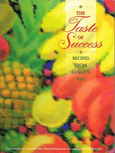 The Taste of Success: Recipes from Hawai'i's VIPS (1995-05-03)