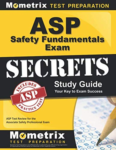 ASP Safety Fundamentals Exam Secrets Study Guide: ASP Test Review for the Associate Safety Professional ()