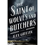 The Saint of Wolves and Butchers | Alex Grecian