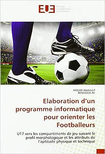 Livre en ligne pdf Elaboration d'un programme informatique pour orienter les Footballeurs: U17 vers les compartiments de jeu suivant le profil morphologique et les attributs de l'aptitude physique et technique