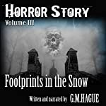Horror Story: Volume III: Footprints in the Snow | G.M. Hague