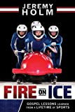Fire on Ice, Jeremy C. Holm, 1462113672