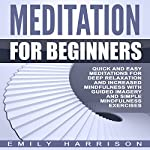 Meditation for Beginners: Quick and Easy Meditations for Deep Relaxation and Increased Mindfulness with Guided Imagery and Simple Mindfulness Exercises | Emily Harrison