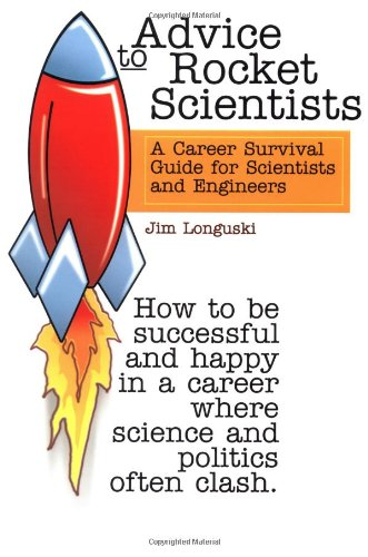 Advice to Rocket Scientists: A Career Survival Guide for Scientists and Engineers (Library of Flight)