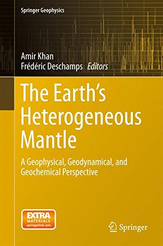 (The Earth's Heterogeneous Mantle: A Geophysical, Geodynamical, and Geochemical Perspective (Springer Geophysics))