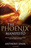 Download The Phoenix Manifesto: How to Take Control of Your Destiny and Rise from the Ashes in PDF ePUB Free Online