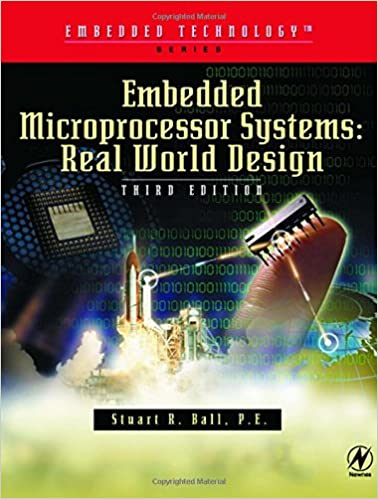 Embedded Microprocessor Systems, Third Edition: Real World Design (Embedded Technology)