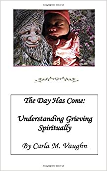 Book The Day Has Come: Understanding Grieving Spiritually