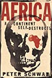 Africa: A Continent Self-Destructs : A Continent Self-Destructs, Schwab, Peter, 1403960534