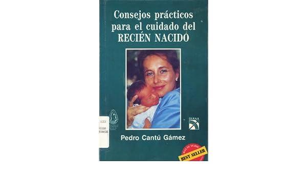 Consejos Practicos Para el Cuidado del Recien Nacido: Pedro Cantu ...