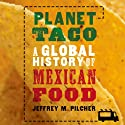 Planet Taco: A Global History of Mexican Food Audiobook by Jeffrey M. Pilcher Narrated by Robin Bloodworth