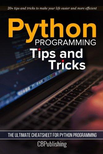 Python Programming: Tips and Tricks: The Ultimate Cheatsheet