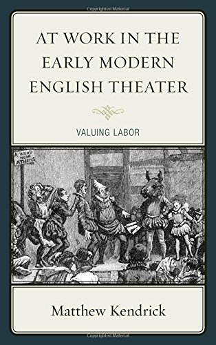 At Work in the Early Modern English Theater: Valuing Labor