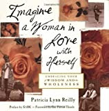 img - for Imagine a Woman in Love With Herself: Embracing Your Wisdom and Wholeness book / textbook / text book