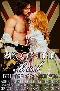 Six Of The Best: British Spankings by [Douglas, Katie, Barker, Ashe, Brandon, Felicity, Brooks, Vanessa, Malling, Gracie, Peaches, Jaye]