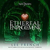 Ethereal Entanglements: The Spirit Knights Series, Book 3 | Lee French