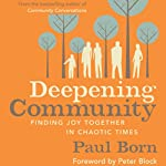 Deepening Community: Finding Joy Together in Chaotic Times | Paul Born