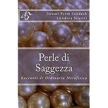 Perle di Saggezza: Racconti di Ordinaria Metafisica (Italian Edition)