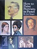 How to Paint Portraits in Pastel, Joe Singer, 0823024652