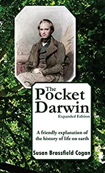 The Pocket Darwin: A friendly explanation of the history of life on earth by [Cogan, Susan Brassfield]