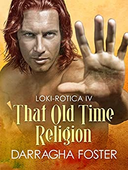 Loki-rotica IV: That Old Time Religion by [Foster, Darragha]