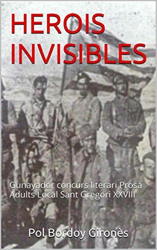 Descargar Libro Herois Invisibles: Gunayador Concurs Literari Prosa Adults Local Sant Gregori Xxviii Pol Bordoy Gironès