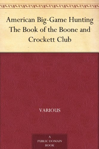American Big-Game Hunting The Book of the Boone and Crockett Club (Big Game Hunting Party)